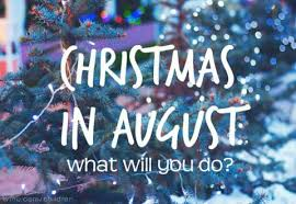 Christmas in August is Here!